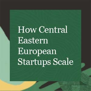 How Central Eastern European Startups Scale