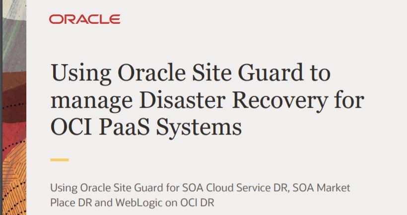 Using Oracle Site Guard to Manage Disaster Recovery for OCI PaaS Systems