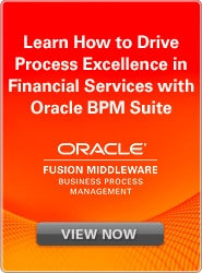 Learn How to Drive Process Excellence in Financial Services with Oracle BPM Suite