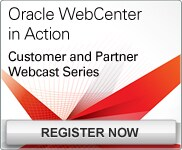 Oracle WebCenter in Action: Customer and Partner Webcast Series